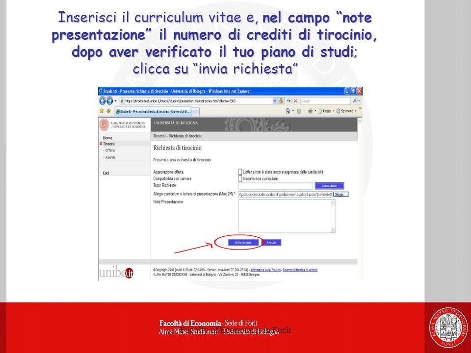 Faculty of Economics in Forlì Inserisci il curriculum vitae e, nel campo note presentazione il numero di crediti di tirocinio, dopo aver verificato il tuo piano di studi; clicca su invia richiesta