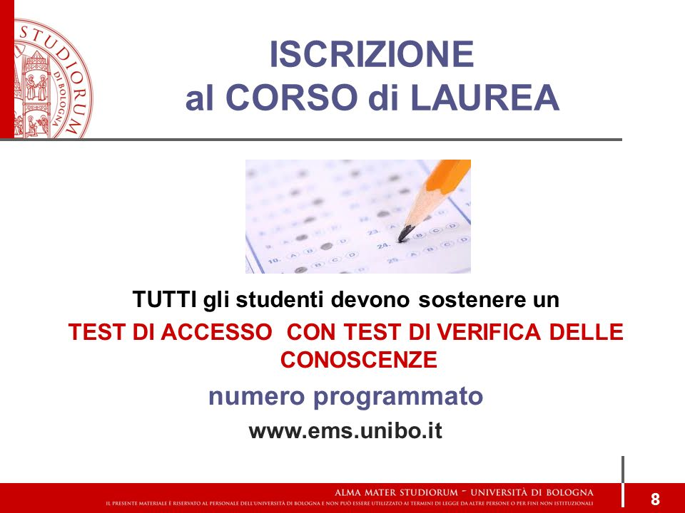 ISCRIZIONE al CORSO di LAUREA 8 TUTTI gli studenti devono sostenere un TEST DI ACCESSO CON TEST DI VERIFICA DELLE CONOSCENZE numero programmato www.em