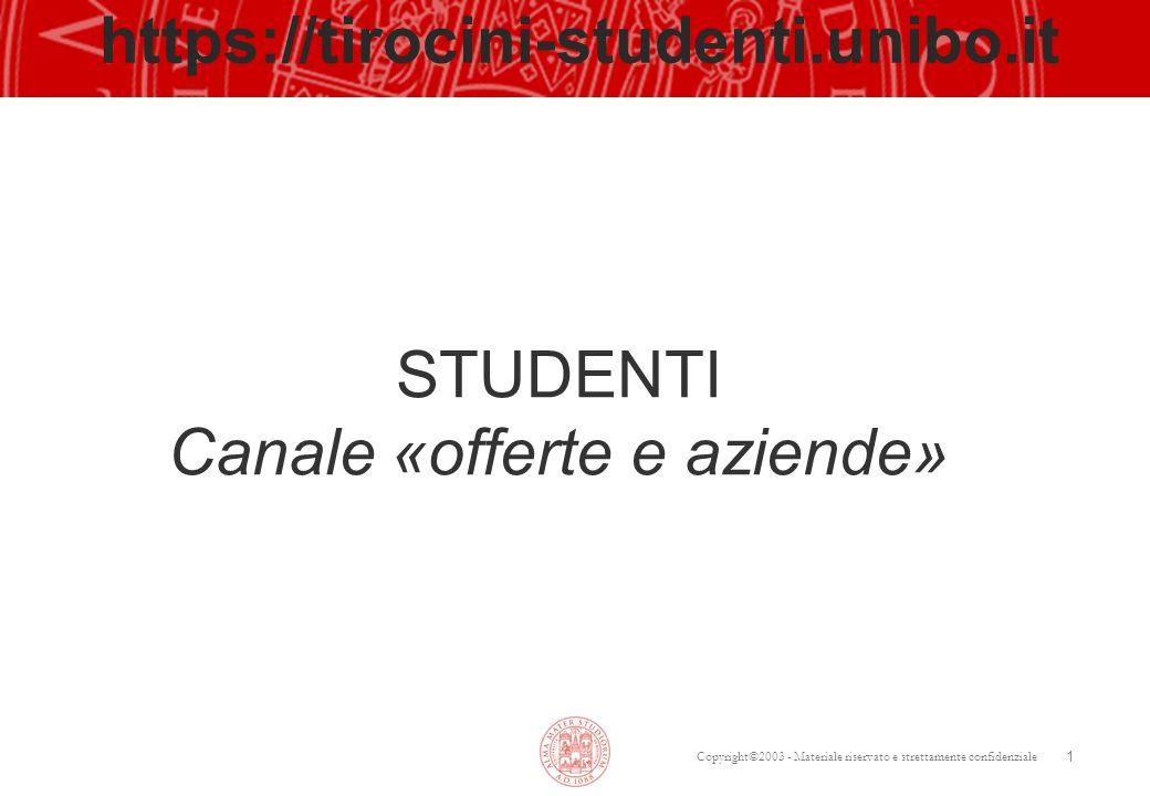 Copyright©2003 - Materiale riservato e strettamente confidenziale 1 https://tirocini-studenti.unibo.it STUDENTI Canale «offerte e aziende»