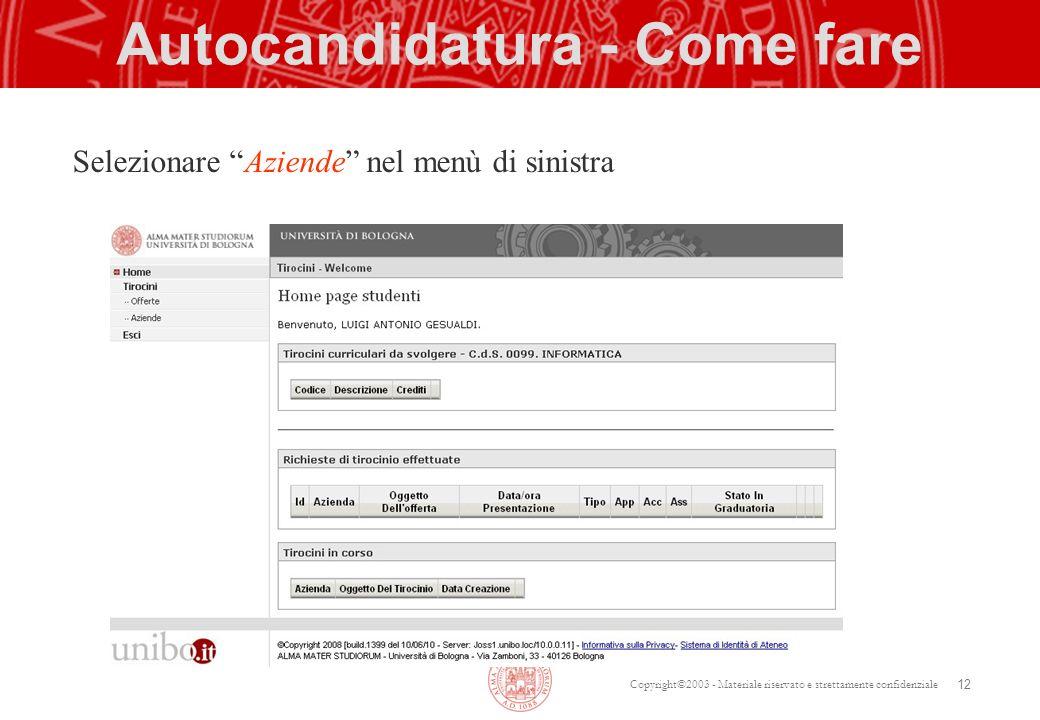 Copyright©2003 - Materiale riservato e strettamente confidenziale Autocandidatura - Come fare Selezionare Aziende nel menù di sinistra 12