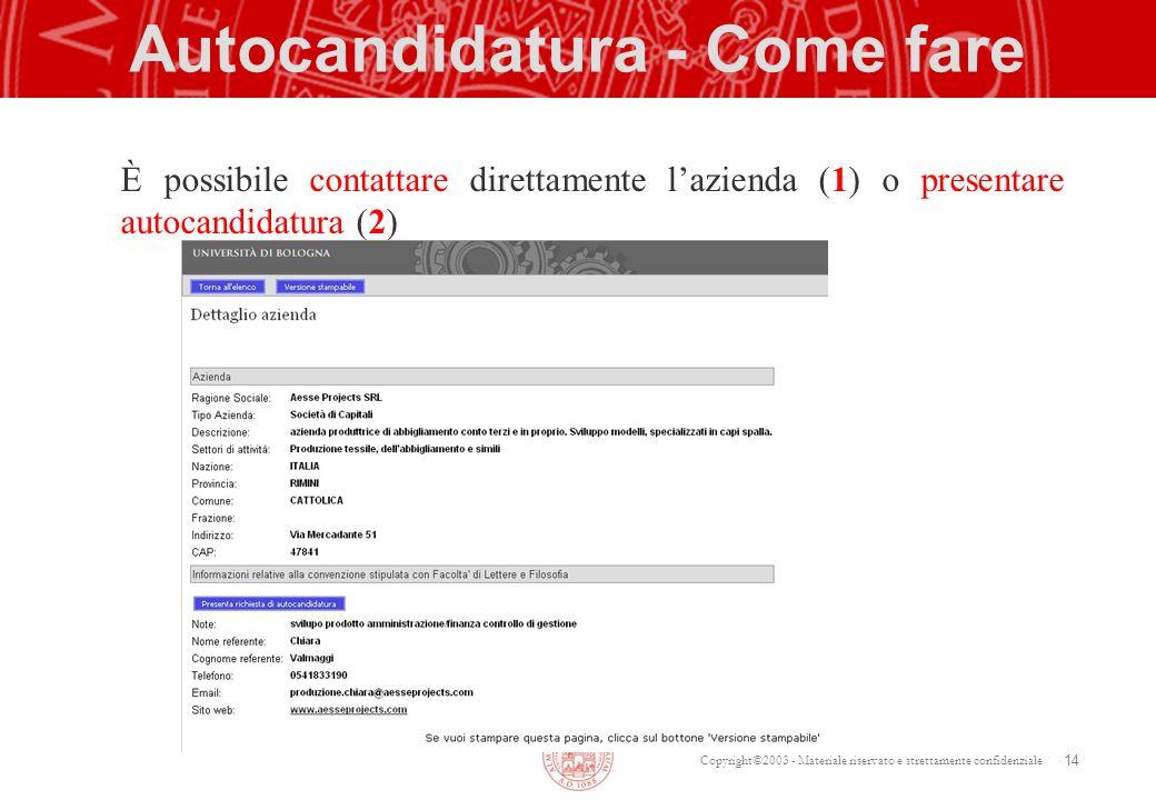 Copyright©2003 - Materiale riservato e strettamente confidenziale Autocandidatura - Come fare È possibile contattare direttamente lazienda (1) o prese