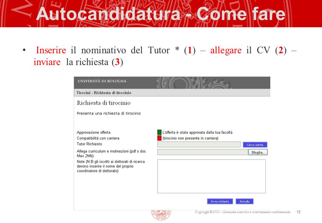 Copyright©2003 - Materiale riservato e strettamente confidenziale Autocandidatura - Come fare Inserire il nominativo del Tutor * (1) – allegare il CV