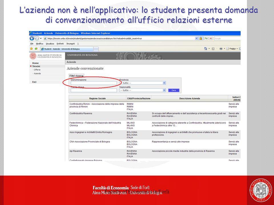 Faculty of Economics in Forlì Lazienda non è nellapplicativo: lo studente presenta domanda di convenzionamento allufficio relazioni esterne