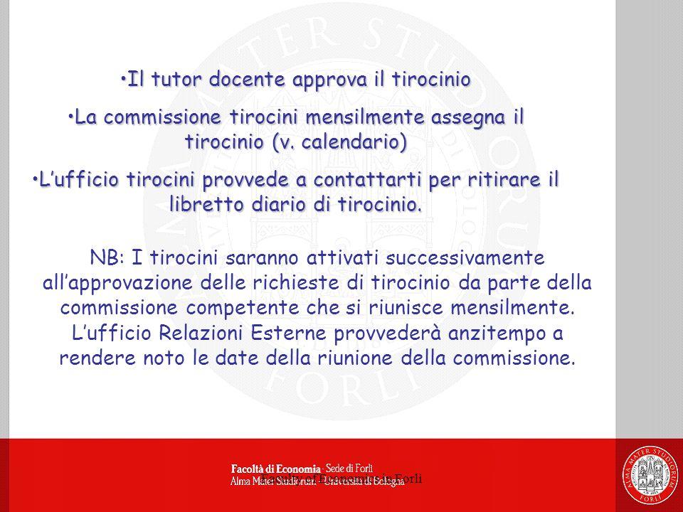 Faculty of Economics in Forlì Il tutor docente approva il tirocinioIl tutor docente approva il tirocinio La commissione tirocini mensilmente assegna i