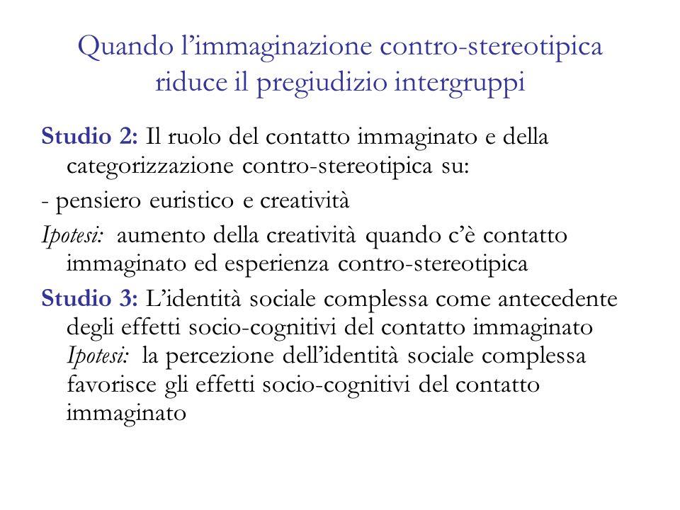 Studio 2: Il ruolo del contatto immaginato e della categorizzazione contro-stereotipica su: - pensiero euristico e creatività Ipotesi: aumento della c