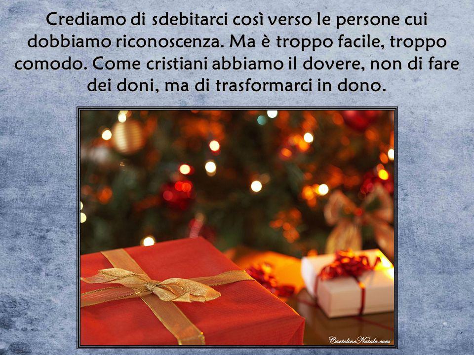 A Natale si usa fare dei doni. Montagne di regali, quintali di carta elegante, chilometri di filo dorato, biglietti di auguri grossi come lenzuoli. A