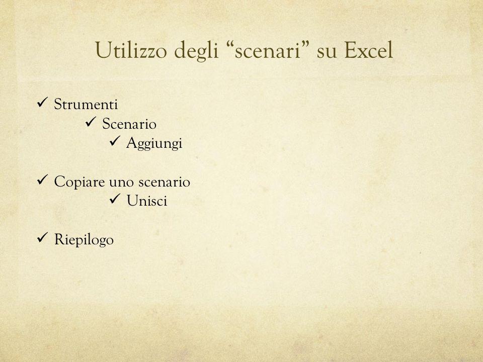 Utilizzo degli scenari su Excel Strumenti Scenario Aggiungi Copiare uno scenario Unisci Riepilogo