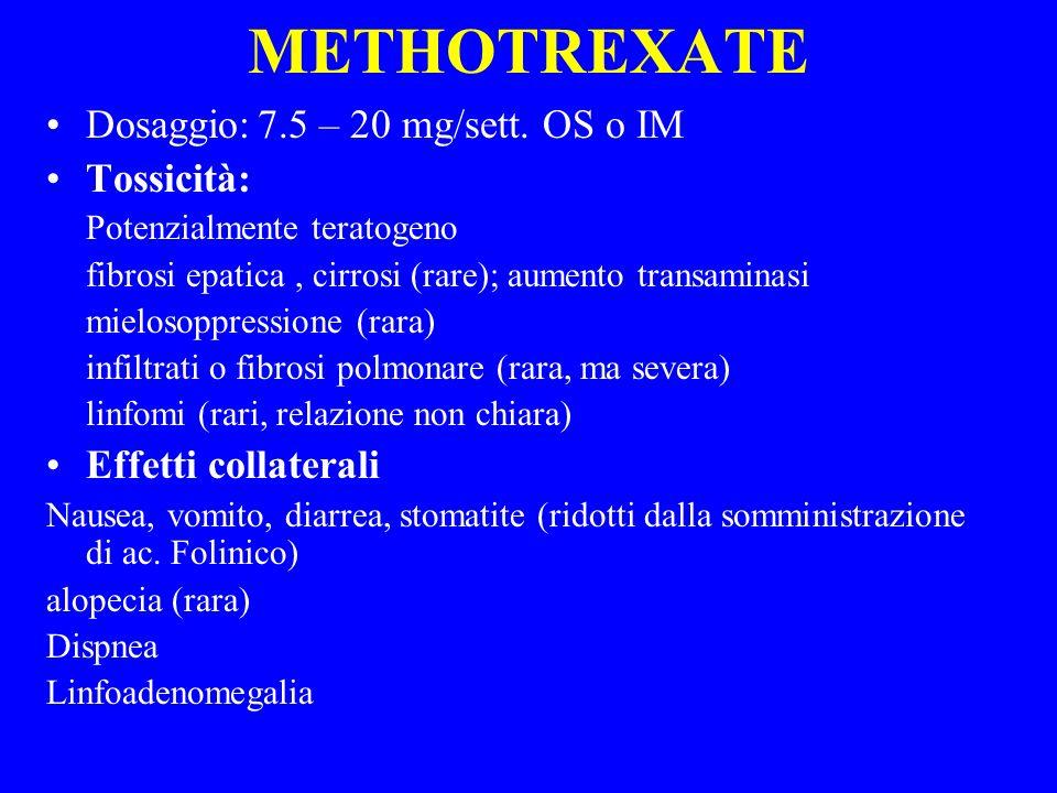 METHOTREXATE Dosaggio:7.5 – 20 mg/sett. OS o IM Tossicità: Potenzialmente teratogeno fibrosi epatica, cirrosi (rare); aumento transaminasi mielosoppre