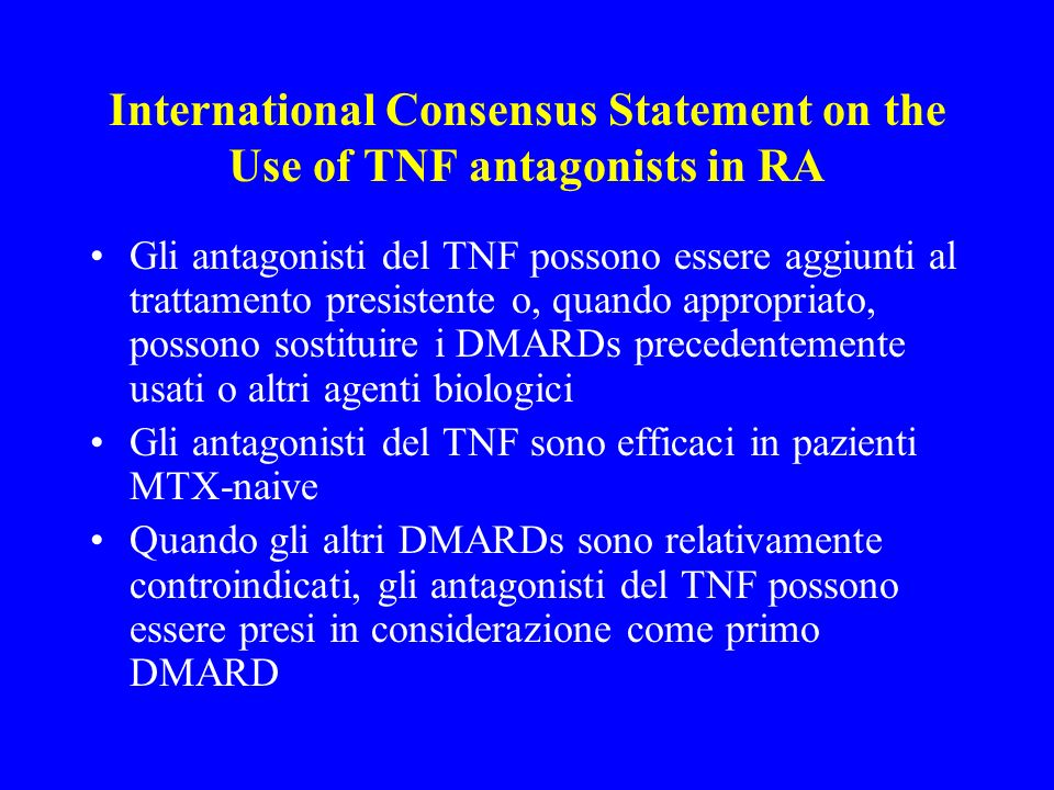 International Consensus Statement on the Use of TNF antagonists in RA Gli antagonisti del TNF possono essere aggiunti al trattamento presistente o, qu