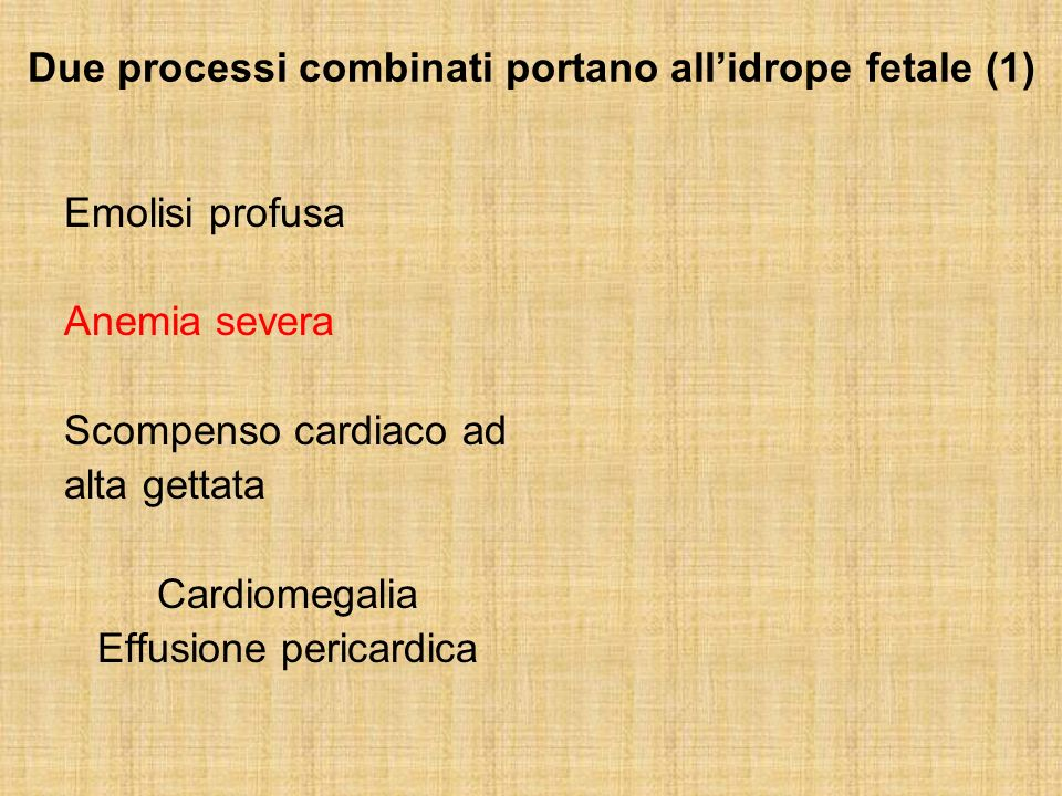 Due processi combinati portano allidrope fetale (1) Emolisi profusa Anemia severa Scompenso cardiaco ad alta gettata Cardiomegalia Effusione pericardi