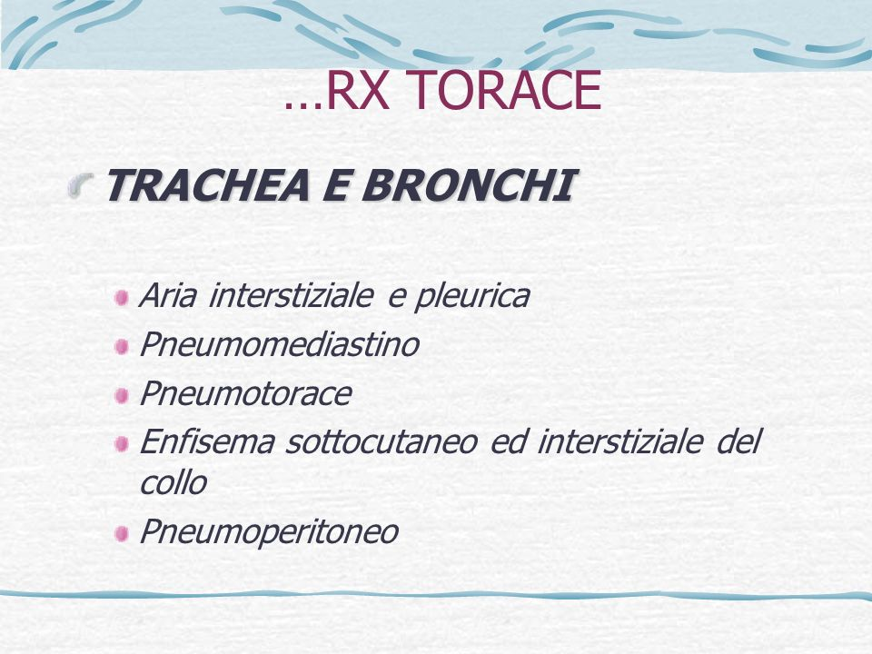 …RX TORACE SPAZI PLEURICI LIQUIDO: emotorace/chilotorace ARIA: area apicale iperdiafana senza trama bronchiale o vascolare