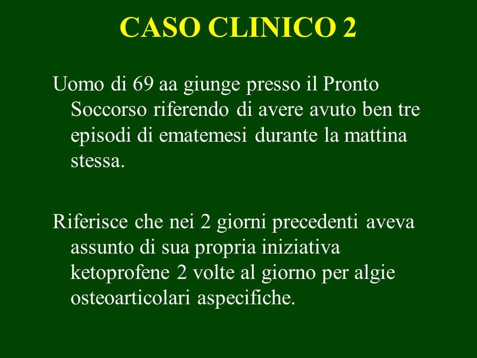 CASO CLINICO 2 Uomo di 69 aa giunge presso il Pronto Soccorso riferendo di avere avuto ben tre episodi di ematemesi durante la mattina stessa. Riferis
