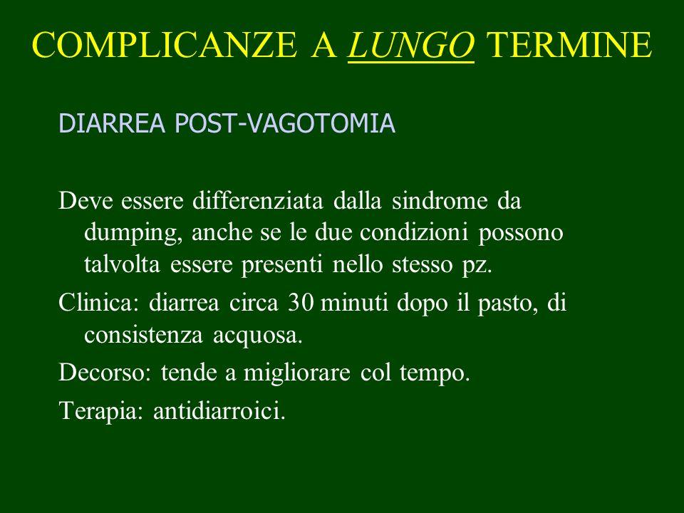 COMPLICANZE A LUNGO TERMINE DIARREA POST-VAGOTOMIA Deve essere differenziata dalla sindrome da dumping, anche se le due condizioni possono talvolta es