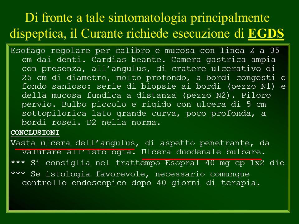 Di fronte a tale sintomatologia principalmente dispeptica, il Curante richiede esecuzione di EGDS Esofago regolare per calibro e mucosa con linea Z a