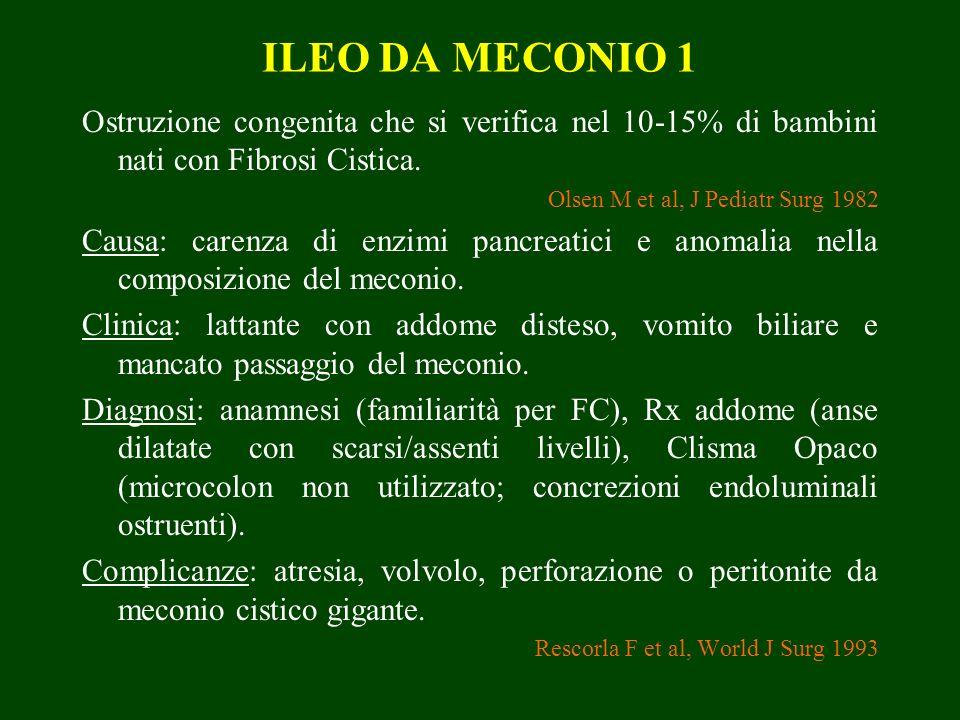 ILEO DA MECONIO 1 Ostruzione congenita che si verifica nel 10-15% di bambini nati con Fibrosi Cistica. Olsen M et al, J Pediatr Surg 1982 Causa: caren