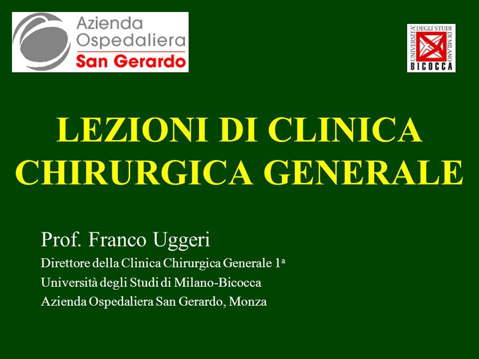 LEZIONI DI CLINICA CHIRURGICA GENERALE Prof. Franco Uggeri Direttore della Clinica Chirurgica Generale 1 a Università degli Studi di Milano-Bicocca Az