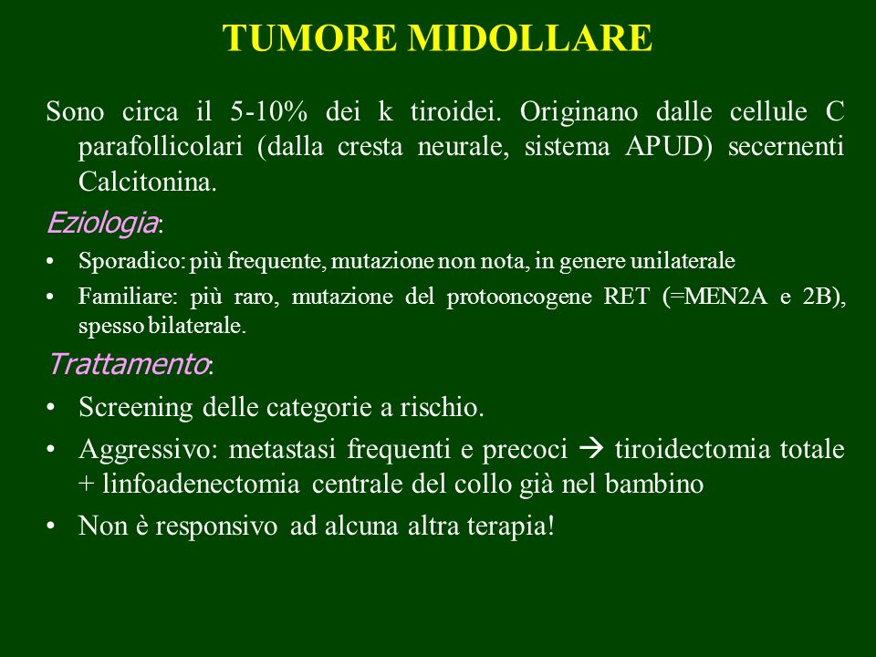 TUMORE MIDOLLARE Sono circa il 5-10% dei k tiroidei. Originano dalle cellule C parafollicolari (dalla cresta neurale, sistema APUD) secernenti Calcito