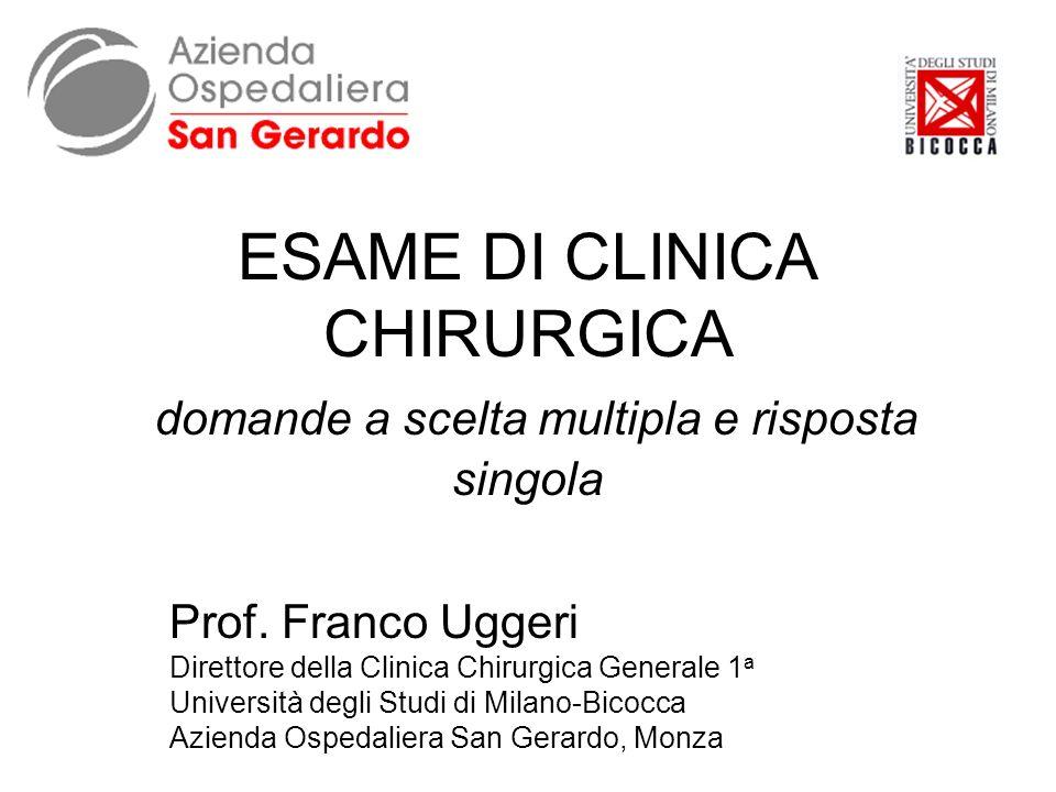 ESAME DI CLINICA CHIRURGICA domande a scelta multipla e risposta singola Prof.