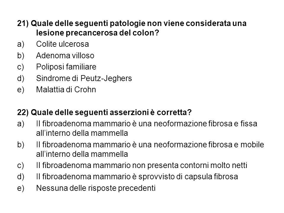 21) Quale delle seguenti patologie non viene considerata una lesione precancerosa del colon.
