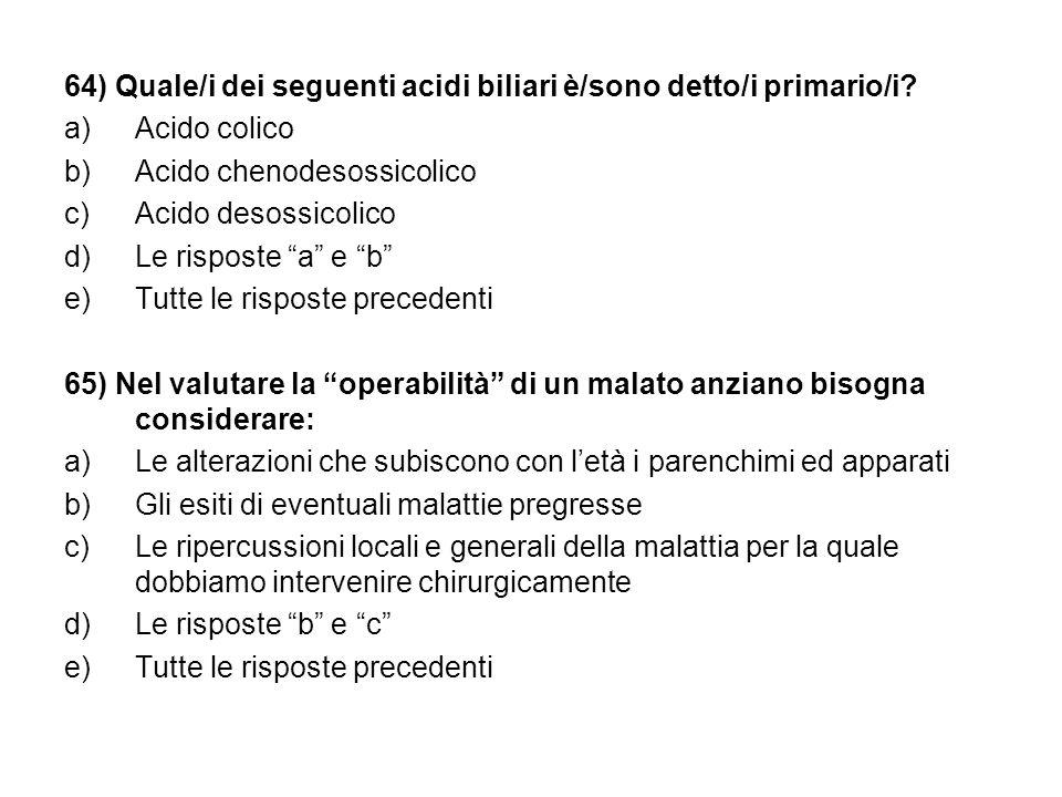 64) Quale/i dei seguenti acidi biliari è/sono detto/i primario/i.