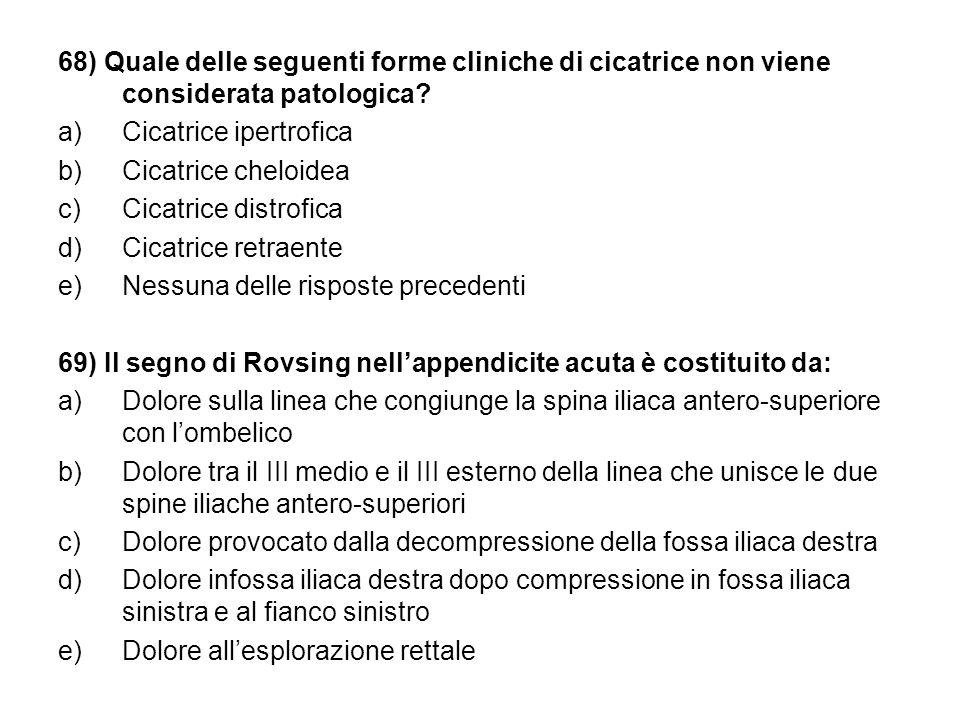 68) Quale delle seguenti forme cliniche di cicatrice non viene considerata patologica.