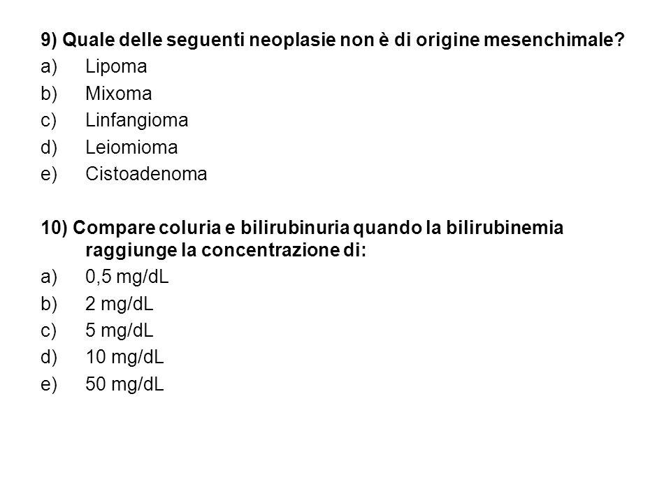 9) Quale delle seguenti neoplasie non è di origine mesenchimale.