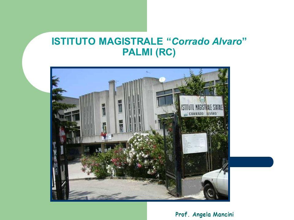 ISTITUTO MAGISTRALE Corrado Alvaro PALMI (RC) Prof. Angela Mancini