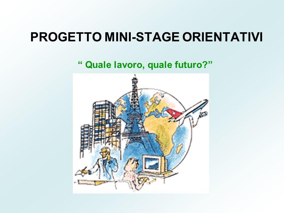 PROGETTO MINI-STAGE ORIENTATIVI Quale lavoro, quale futuro?