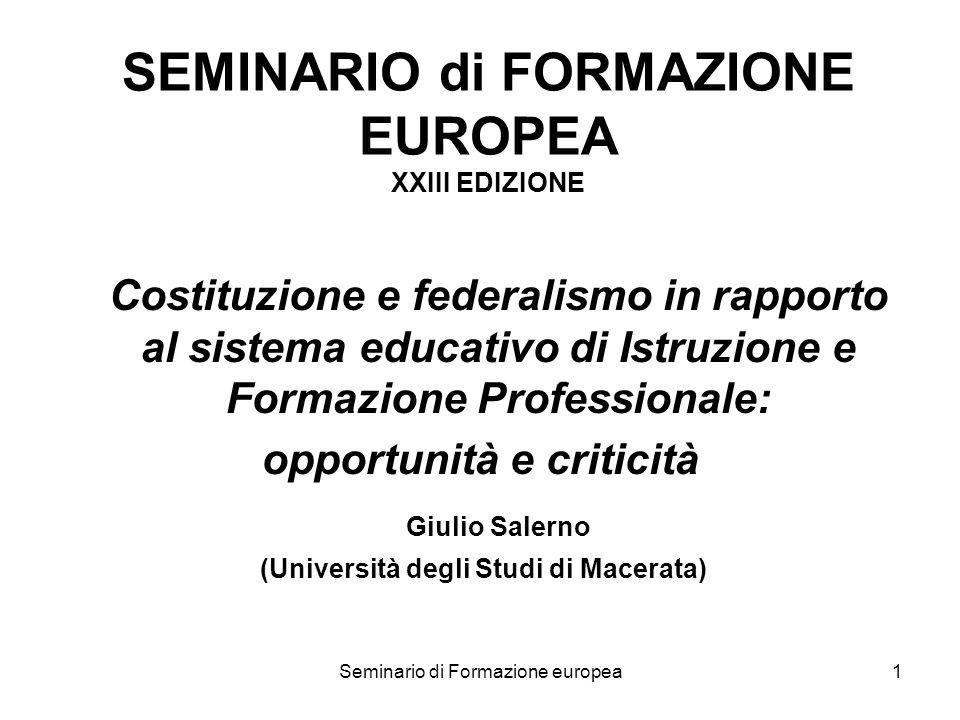 Seminario di Formazione europea1 SEMINARIO di FORMAZIONE EUROPEA XXIII EDIZIONE Costituzione e federalismo in rapporto al sistema educativo di Istruzi