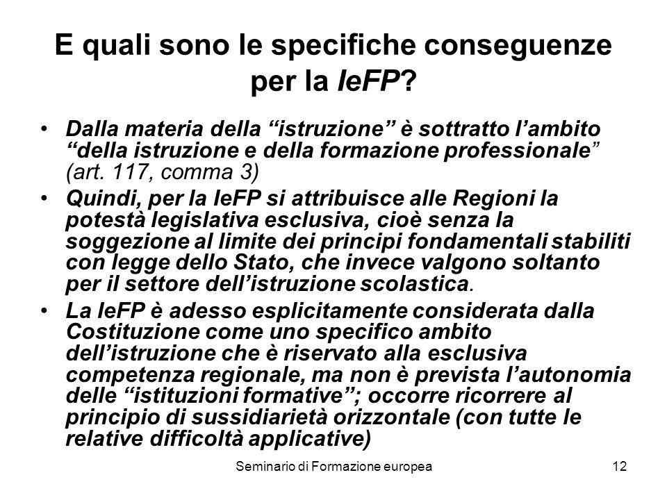 Seminario di Formazione europea12 E quali sono le specifiche conseguenze per la IeFP? Dalla materia della istruzione è sottratto lambito della istruzi