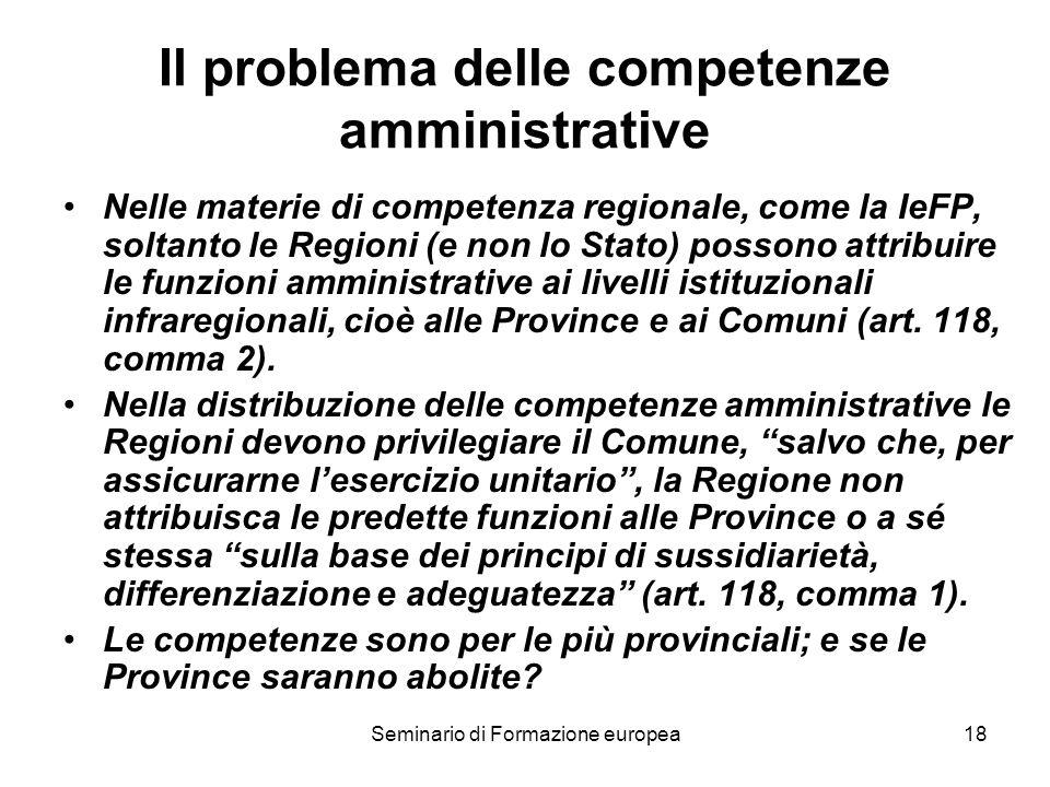 Seminario di Formazione europea18 Il problema delle competenze amministrative Nelle materie di competenza regionale, come la IeFP, soltanto le Regioni