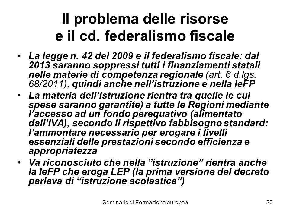 Seminario di Formazione europea20 Il problema delle risorse e il cd. federalismo fiscale La legge n. 42 del 2009 e il federalismo fiscale: dal 2013 sa