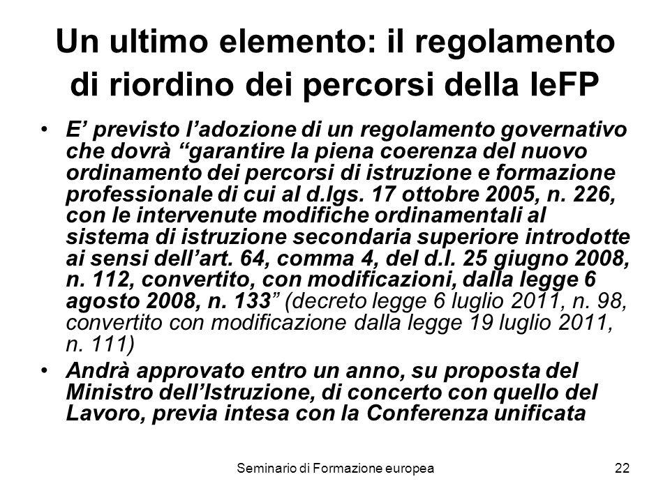 Seminario di Formazione europea22 Un ultimo elemento: il regolamento di riordino dei percorsi della IeFP E previsto ladozione di un regolamento govern