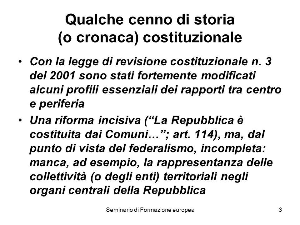 Seminario di Formazione europea3 Qualche cenno di storia (o cronaca) costituzionale Con la legge di revisione costituzionale n. 3 del 2001 sono stati