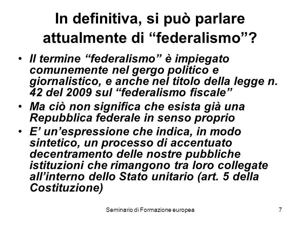 Seminario di Formazione europea7 In definitiva, si può parlare attualmente di federalismo? Il termine federalismo è impiegato comunemente nel gergo po