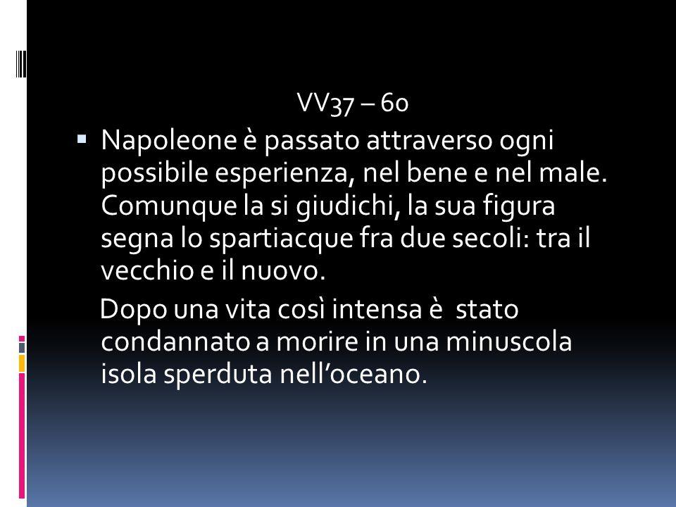 VV37 – 60 Napoleone è passato attraverso ogni possibile esperienza, nel bene e nel male. Comunque la si giudichi, la sua figura segna lo spartiacque f