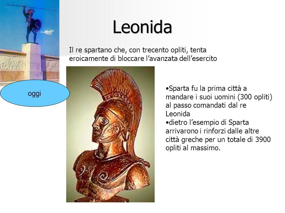 Leonida Il re spartano che, con trecento opliti, tenta eroicamente di bloccare lavanzata dellesercito oggi Sparta fu la prima città a mandare i suoi u