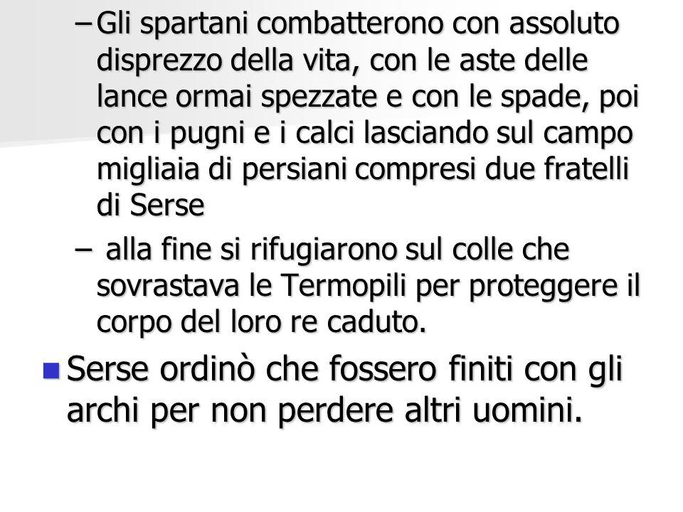 –Gli spartani combatterono con assoluto disprezzo della vita, con le aste delle lance ormai spezzate e con le spade, poi con i pugni e i calci lascian