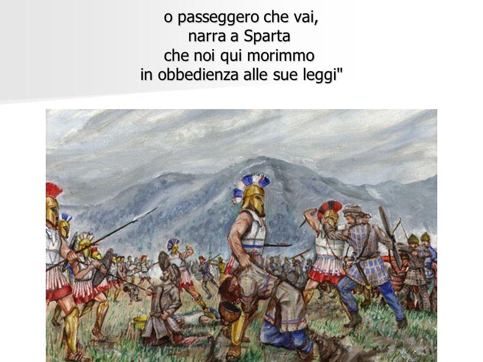 o passeggero che vai, narra a Sparta che noi qui morimmo in obbedienza alle sue leggi