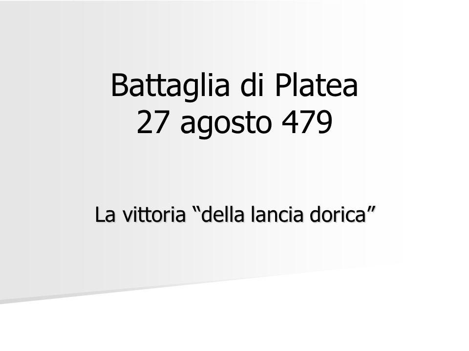 Battaglia di Platea 27 agosto 479 La vittoria della lancia dorica