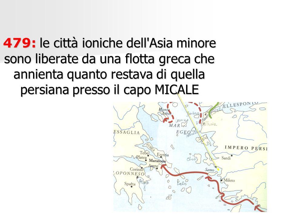 479: le città ioniche dell'Asia minore sono liberate da una flotta greca che annienta quanto restava di quella persiana presso il capo MICALE