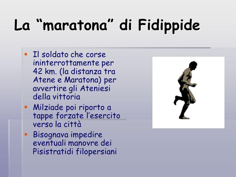 La maratona di Fidippide Il soldato che corse ininterrottamente per 42 km. (la distanza tra Atene e Maratona) per avvertire gli Ateniesi della vittori