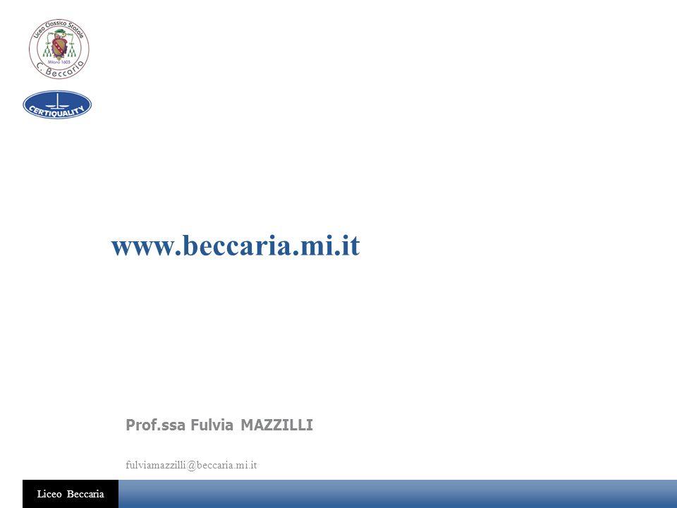 Liceo Beccaria www.beccaria.mi.it Prof.ssa Fulvia MAZZILLI fulviamazzilli@beccaria.mi.it