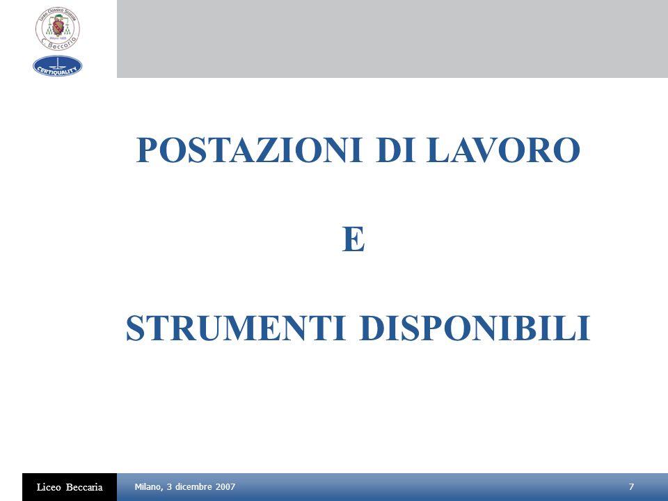7 Liceo Beccaria Milano, 3 dicembre 2007 POSTAZIONI DI LAVORO E STRUMENTI DISPONIBILI