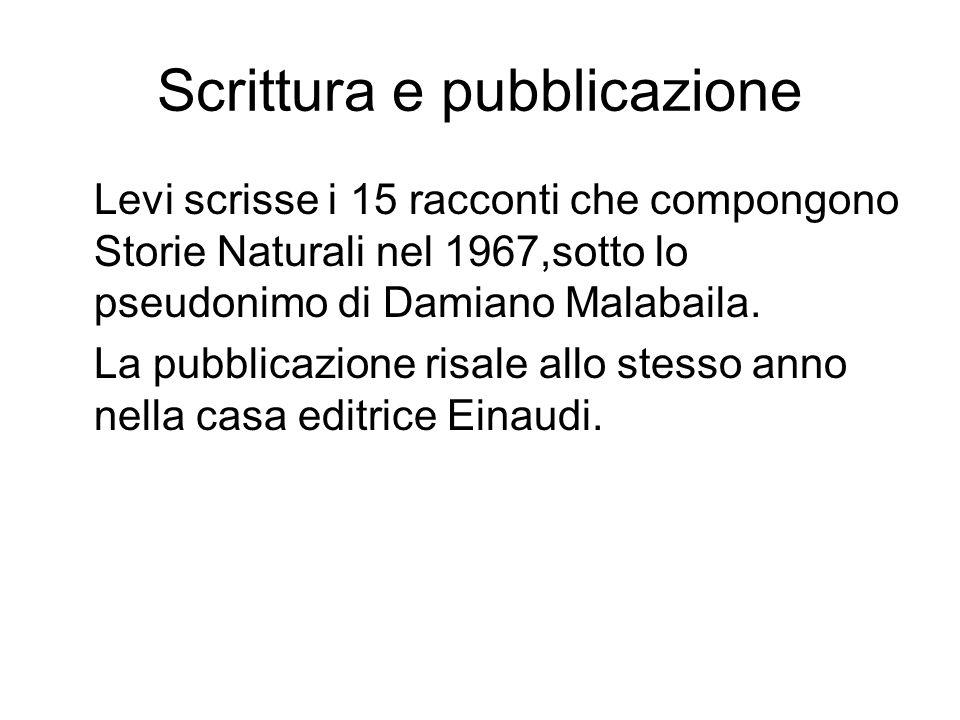 Scrittura e pubblicazione Levi scrisse i 15 racconti che compongono Storie Naturali nel 1967,sotto lo pseudonimo di Damiano Malabaila. La pubblicazion