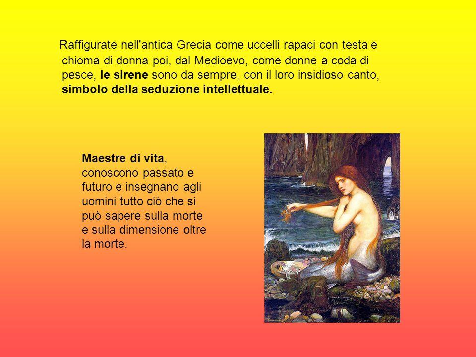 Raffigurate nell'antica Grecia come uccelli rapaci con testa e chioma di donna poi, dal Medioevo, come donne a coda di pesce, le sirene sono da sempre
