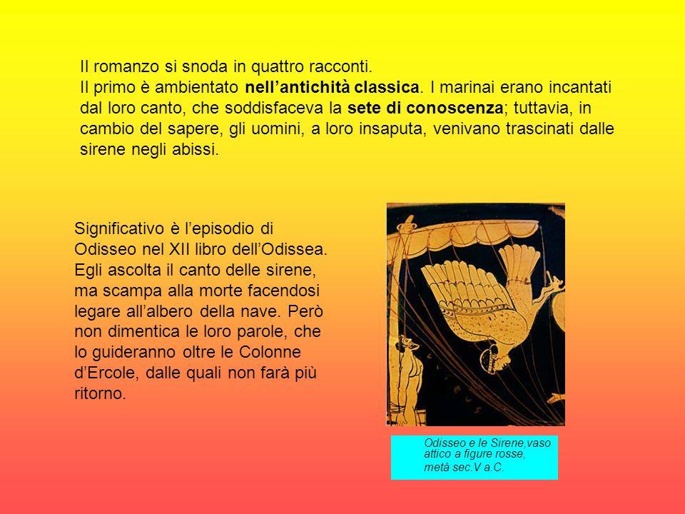 Odisseo e le Sirene,vaso attico a figure rosse, metà sec.V a.C. Il romanzo si snoda in quattro racconti. Il primo è ambientato nellantichità classica.