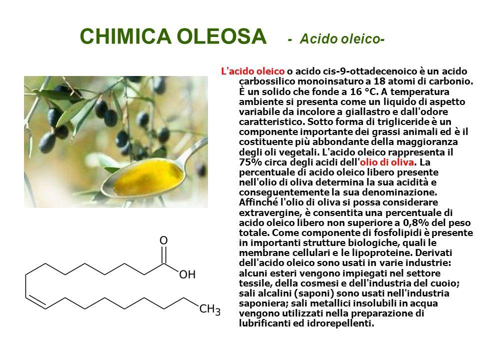 CHIMICA OLEOSA - Acido oleico- L'acido oleico o acido cis-9-ottadecenoico è un acido carbossilico monoinsaturo a 18 atomi di carbonio. È un solido che