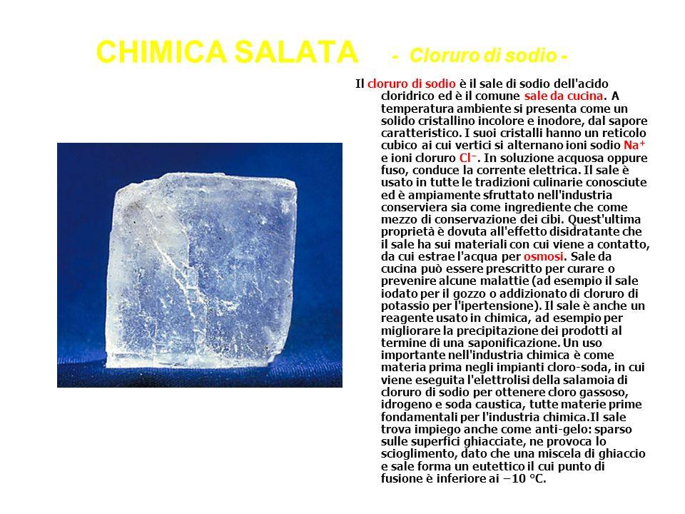 CHIMICA SALATA - Cloruro di sodio - Il cloruro di sodio è il sale di sodio dell'acido cloridrico ed è il comune sale da cucina. A temperatura ambiente