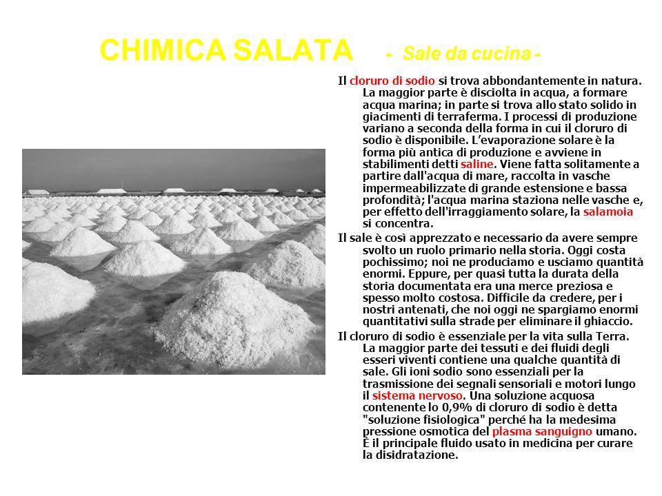 CHIMICA SALATA - Sale da cucina - Il cloruro di sodio si trova abbondantemente in natura. La maggior parte è disciolta in acqua, a formare acqua marin